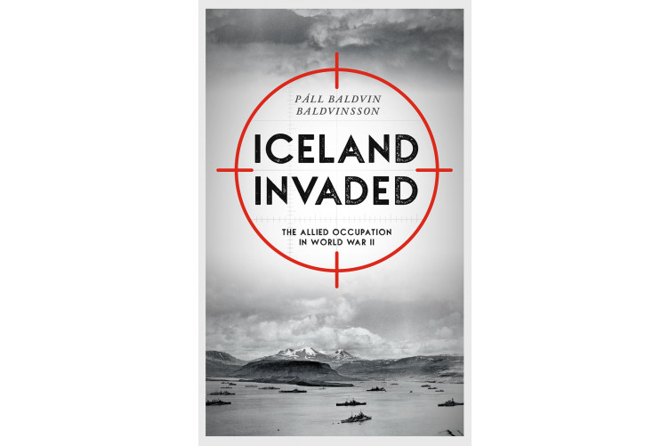 Iceland Invaded: The Allied Occupation in World War II